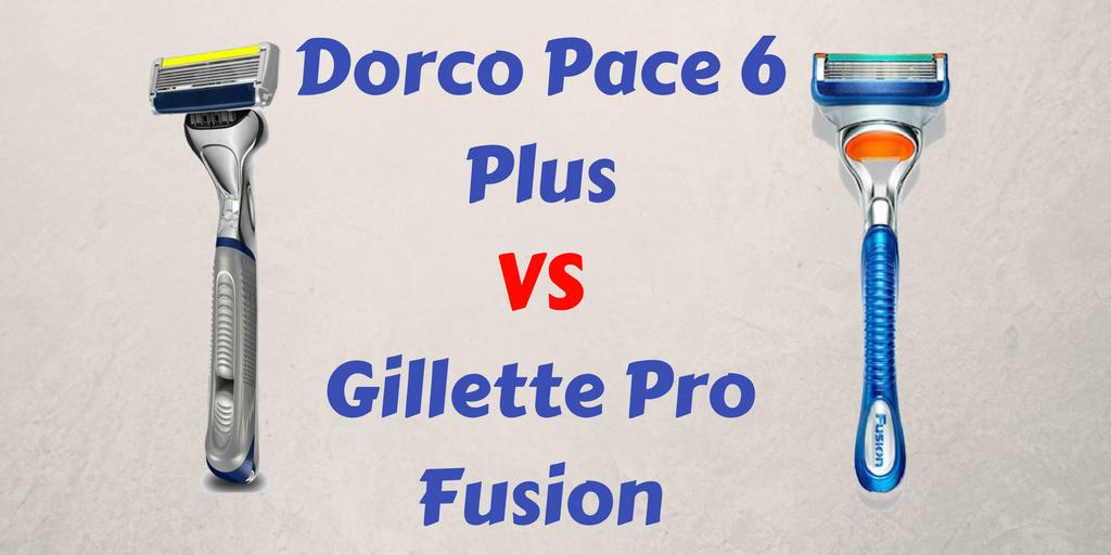 Dorco Pace 6 Plus vs Gillette pro fusion
