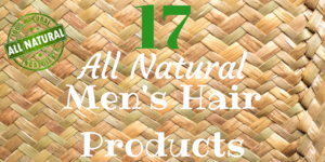 17 All Natural Men's Hair Products
